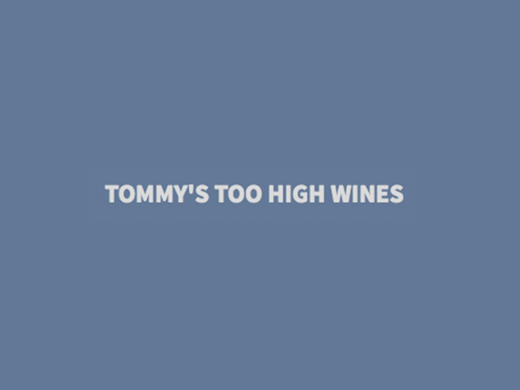 Tommy's Too High Wines