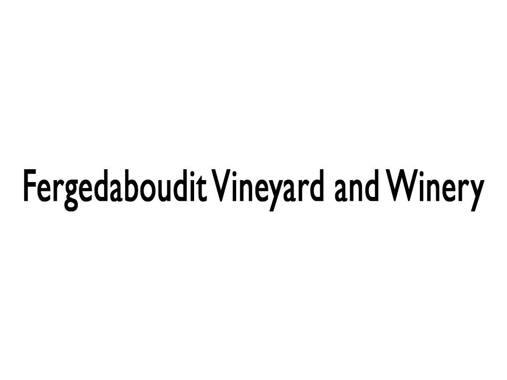 Fergedaboudit Vineyard and Winery